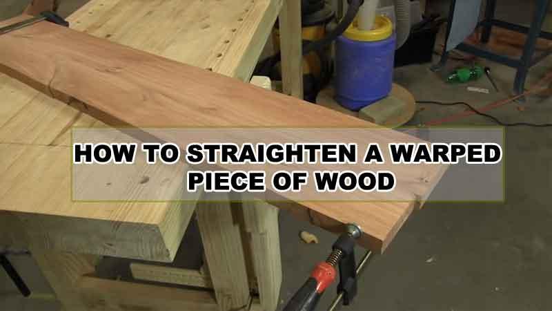 How To Straighten A Warped Piece Of Wood