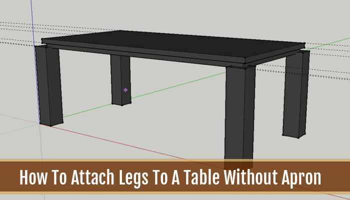 How To Attach Legs To A Table Without Apron