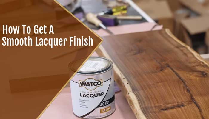 How To Get A Smooth Lacquer Finish