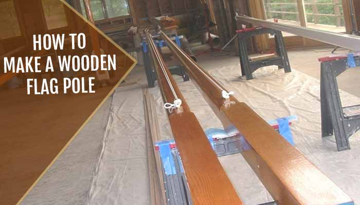 How To Make A Wooden Flag Pole