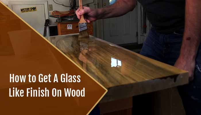 How to Get a Glass like Finish on Wood