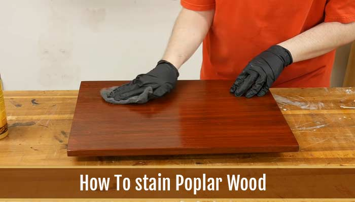 How to stain Poplar Wood