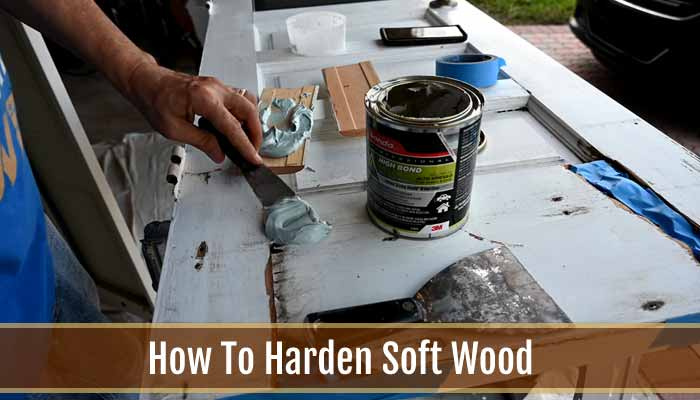 How To Harden Soft Wood