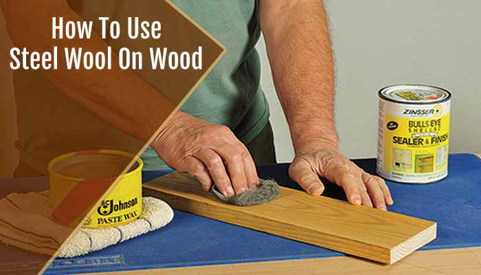 How To Use Steel Wool On Wood