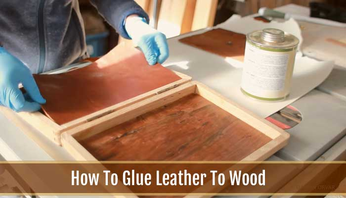 how to glue leather to wood