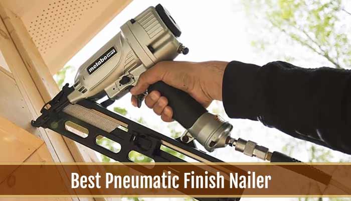 Best Pneumatic Finish Nailer